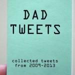 フォロワーは家族3人だけ。4年間父親が呟いたジワジワくるツイートをまとめた『Dad Tweets』